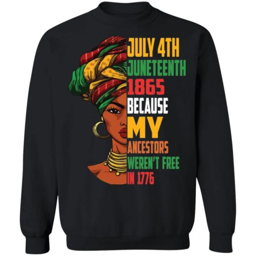 July 4th Juneteenth 1865 because my ancestors weren't free in 1776 shirt
