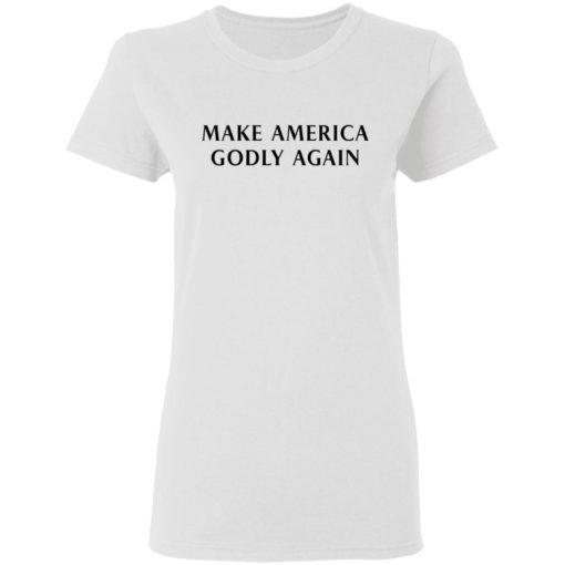 Make America Godly Again shirt