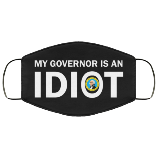 My governor is an idiot Washington state face mask