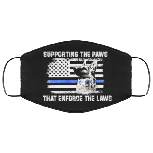 Supporting the paws that enforce the laws face mask
