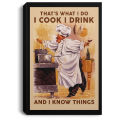 That's what I do I cook I drink and I know things poster, canvas