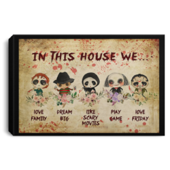 Horror movie In this house we love family dream big poster, canvas